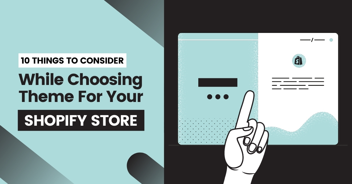 10 Things to Consider While Choosing a Theme For Your Shopify Store