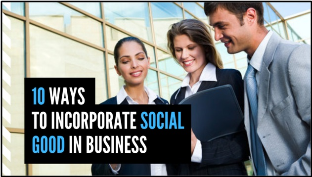 10 Ways To Incorporate Social Good In Business