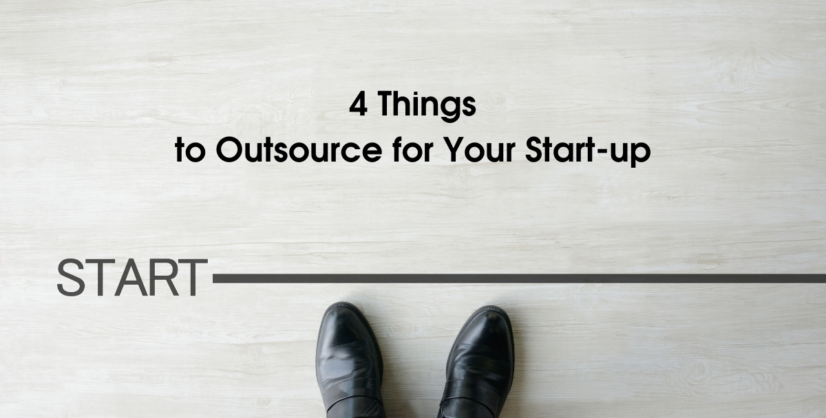 4 Things to Outsource for Your Start-up