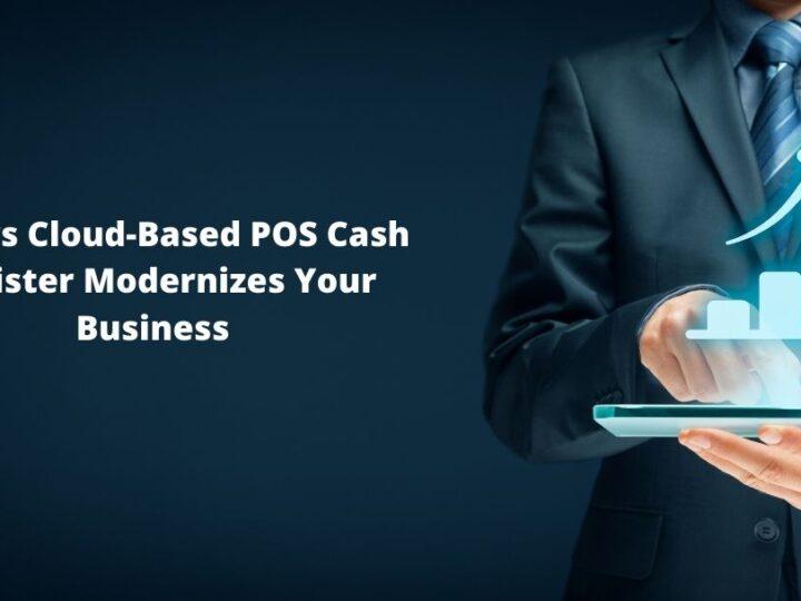 5 Ways Cloud-Based POS Cash Register Modernizes Your Business
