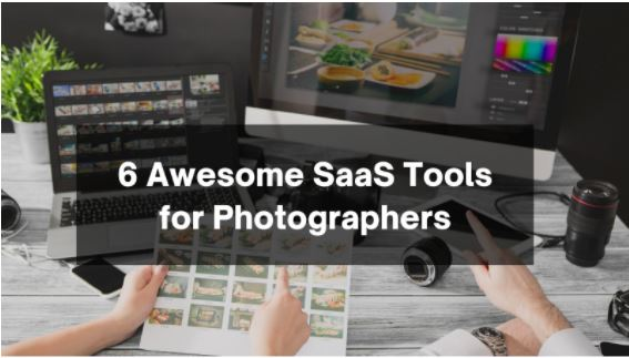 6 Awesome SaaS Tools for Photographers