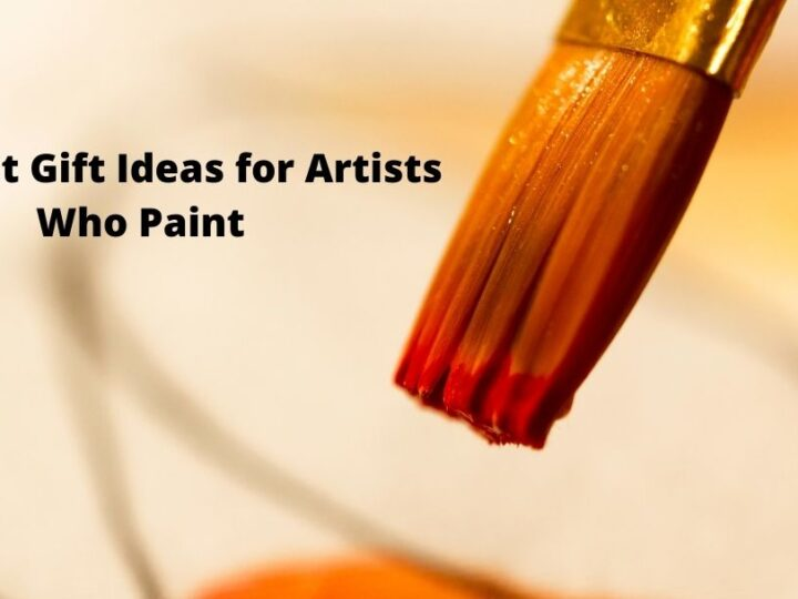 6 perfect Gift Ideas for Artists Who Paint
