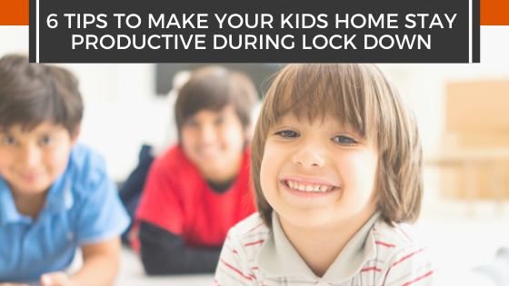 6 tips to make your kids home stay productive during lock down