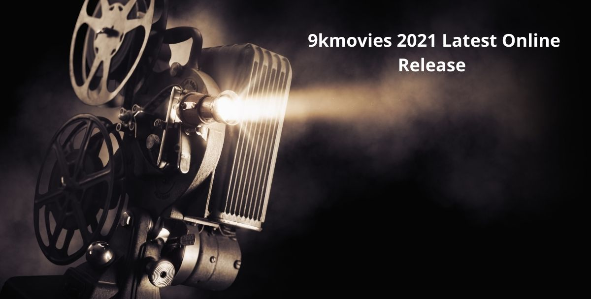 9kmovies 2021 Latest Online Release   Illegal Pirated Website   Download Updates