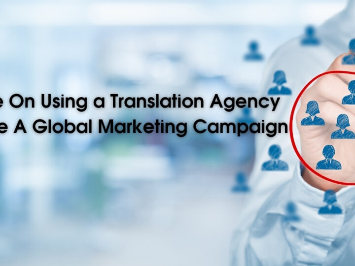 A Guide On Using a Translation Agency To Create A Global Marketing Campaign