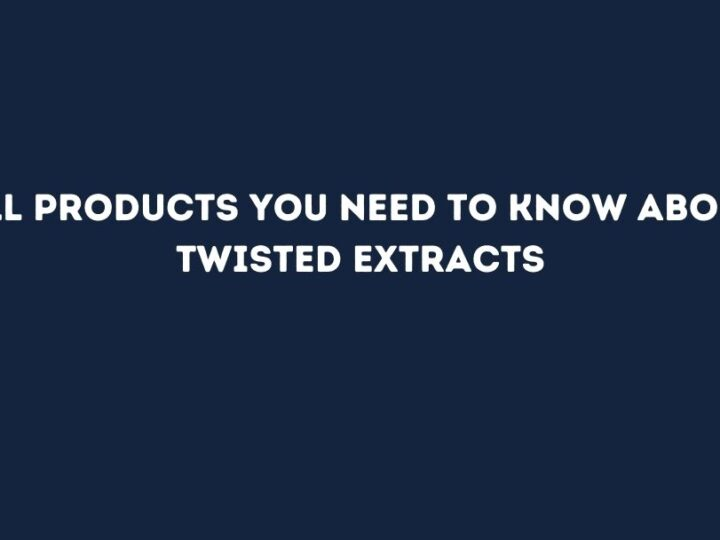 All products you need to know about Twisted Extracts