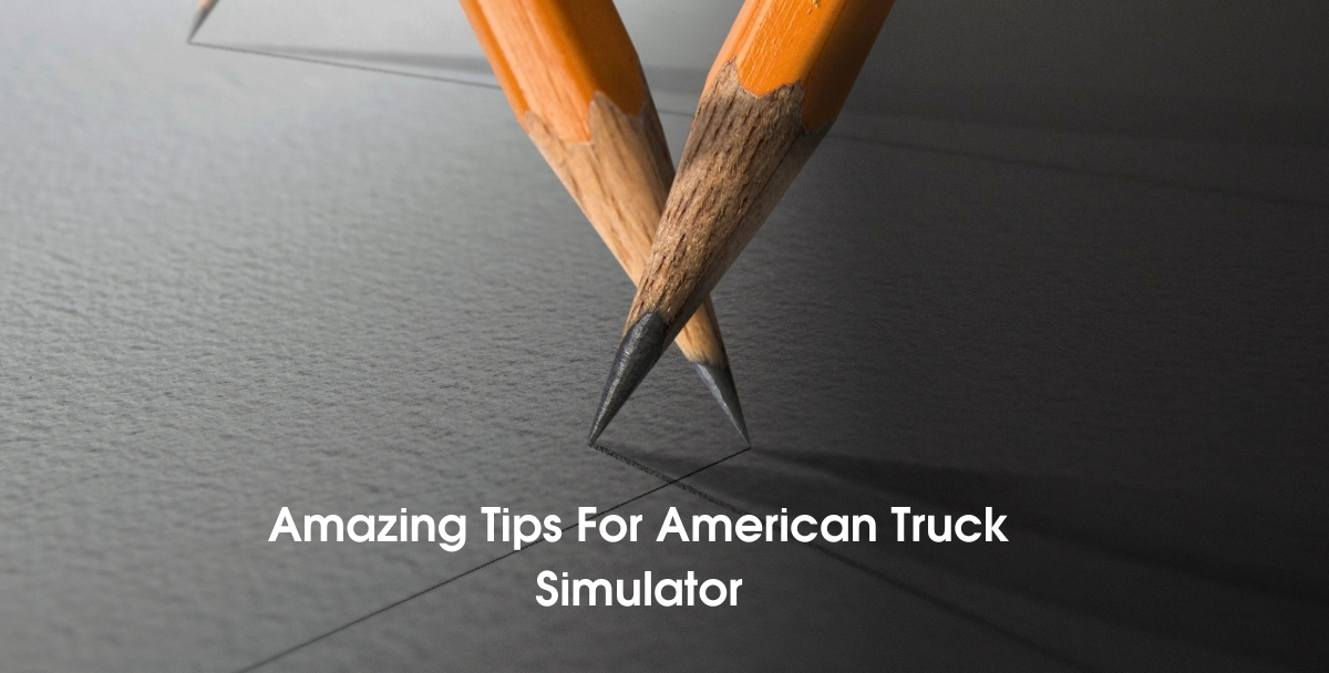 Amazing Tips For American Truck Simulator