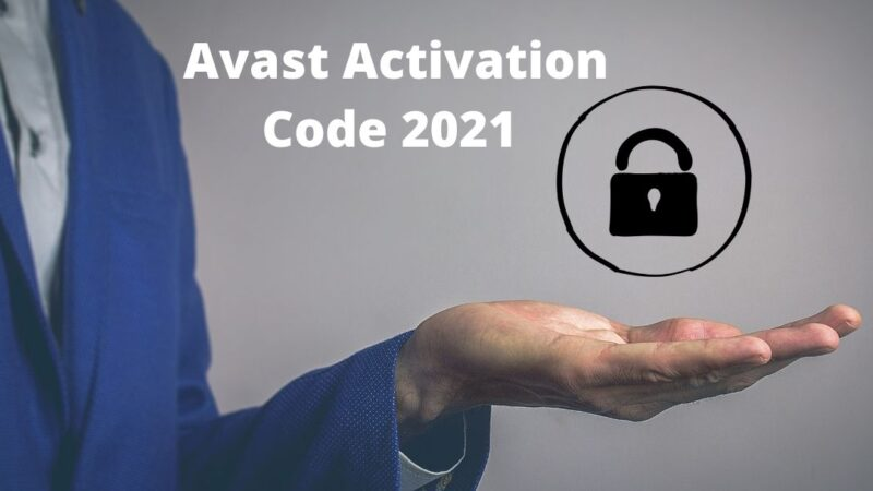 Avast Activation Code 2021 – Register Your Avast Antivirus Now