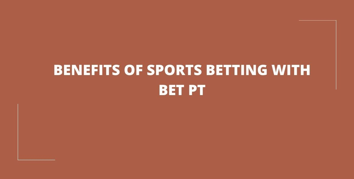 BENEFITS OF SPORTS BETTING WITH BET PT