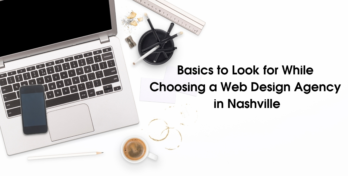 Basics to Look for While Choosing a Web Design Agency in Nashville
