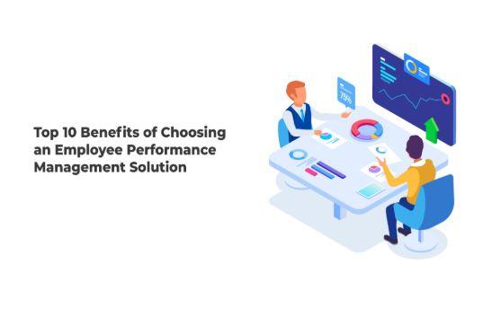 Top 10 Benefits of Choosing an Employee Performance Management Solution