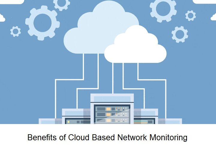 Benefits of Cloud Based Network Monitoring