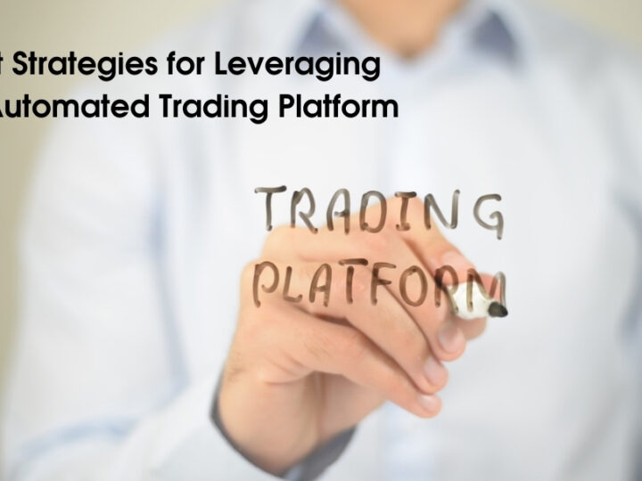 Best Strategies for Leveraging an Automated Trading Platform