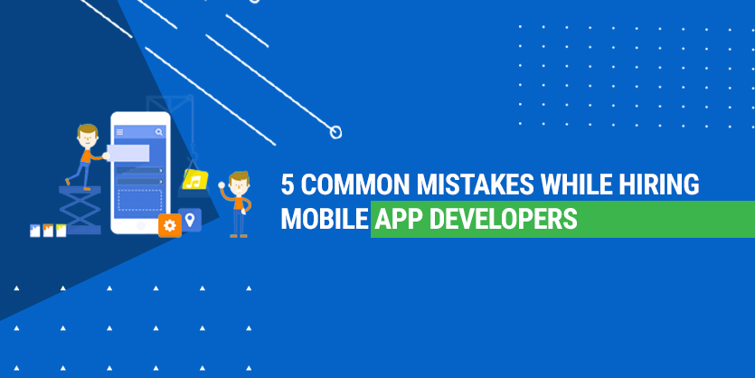 5 Biggest Mistakes When Hiring an App Developer