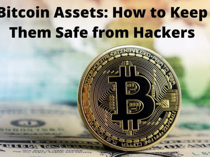 Bitcoin Assets: How to Keep Them Safe from Hackers