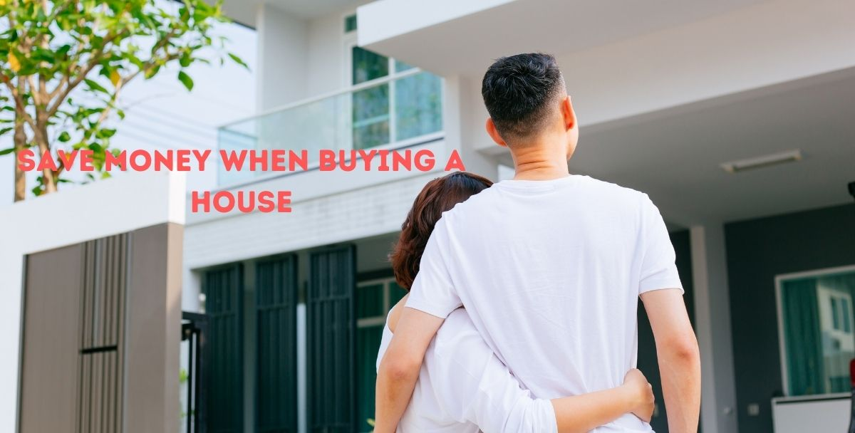 5 simple tips to help you Save Money when Buying a House