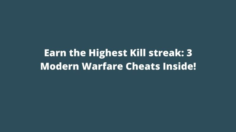 Earn the Highest Kill streak: 3 Modern Warfare Cheats Inside!
