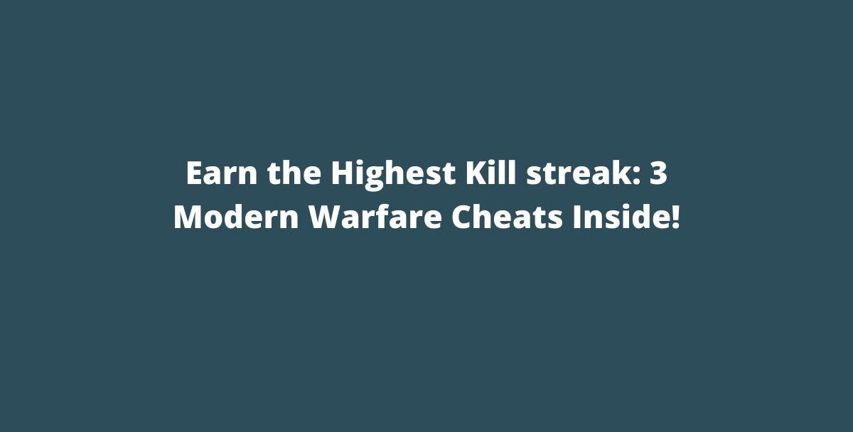 Earn the Highest Kill streak: 3 Modern Warfare Cheats Inside!