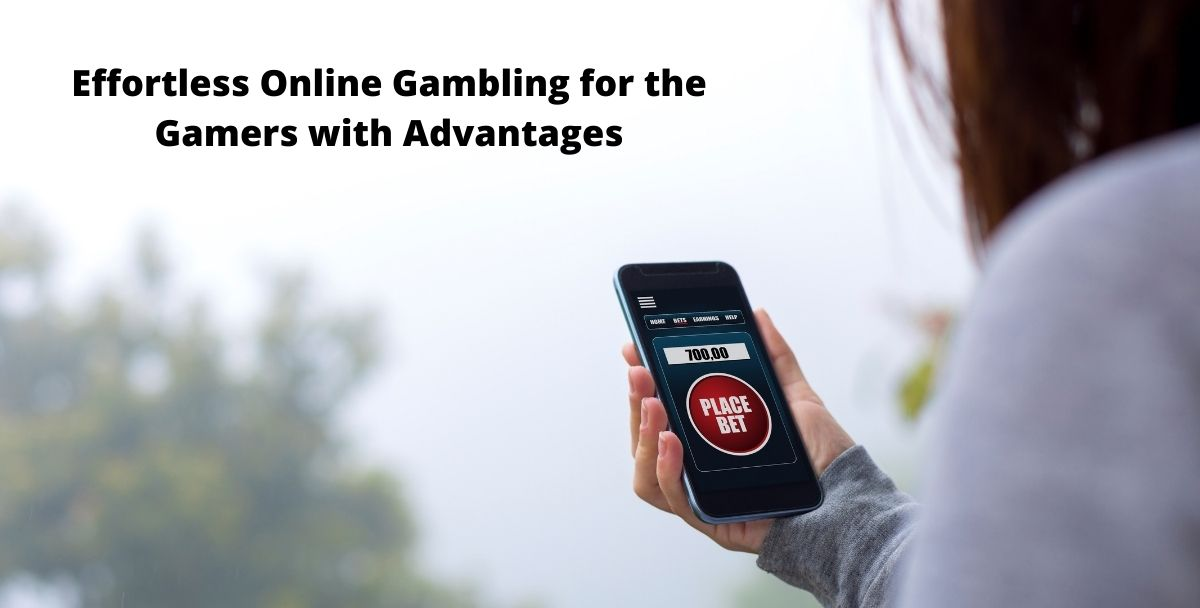 Effortless Online Gambling for the Gamers with Advantages