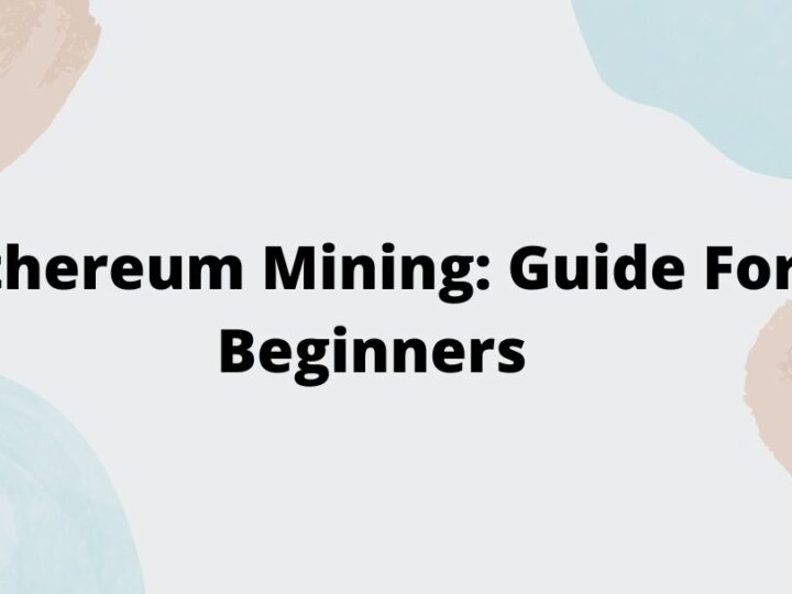 Ethereum Mining: Guide For Beginners