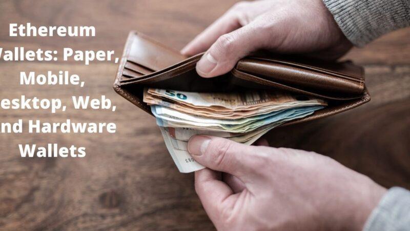 Ethereum Wallets: Paper, Mobile, Desktop, Web, And Hardware Wallets