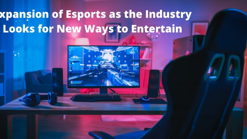 Expansion of Esports as the Industry Looks for New Ways to Entertain