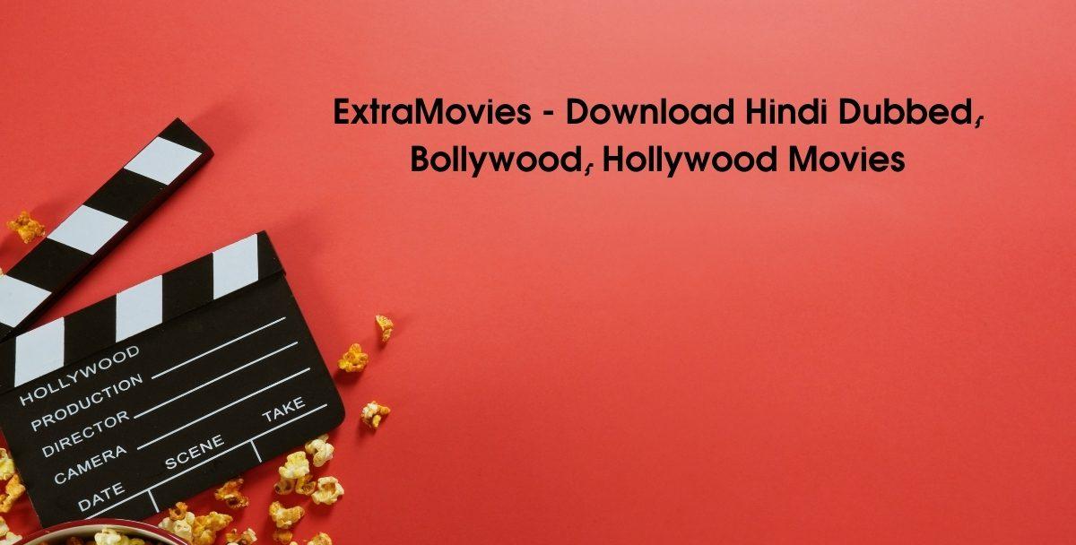 ExtraMovies – Download Hindi Dubbed, Bollywood, Hollywood Movies