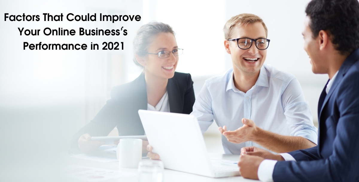 5 Factors That Could Improve Your Online Business's Performance in 2021