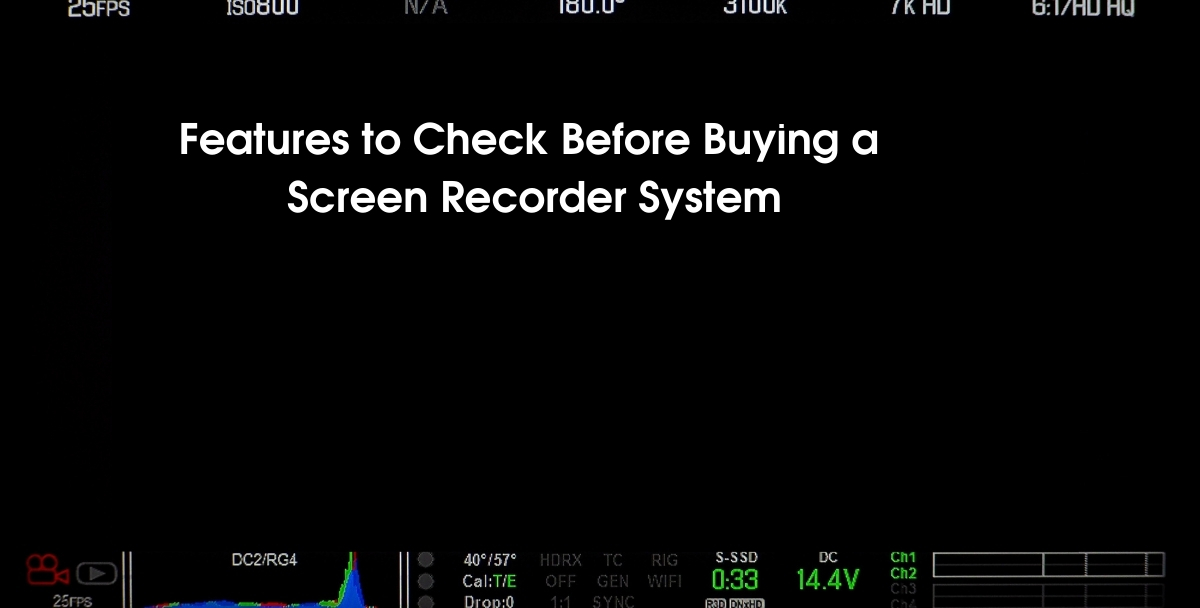 Features to Check Before Buying a Screen Recorder System