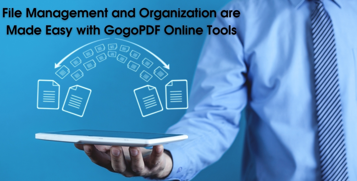 File Management and Organization are Made Easy with GogoPDF Online Tools