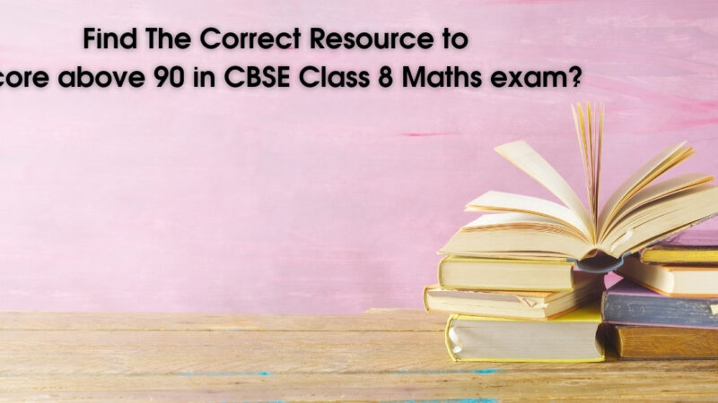 Find The Correct Resource to score above 90 in CBSE Class 8 Maths exam?