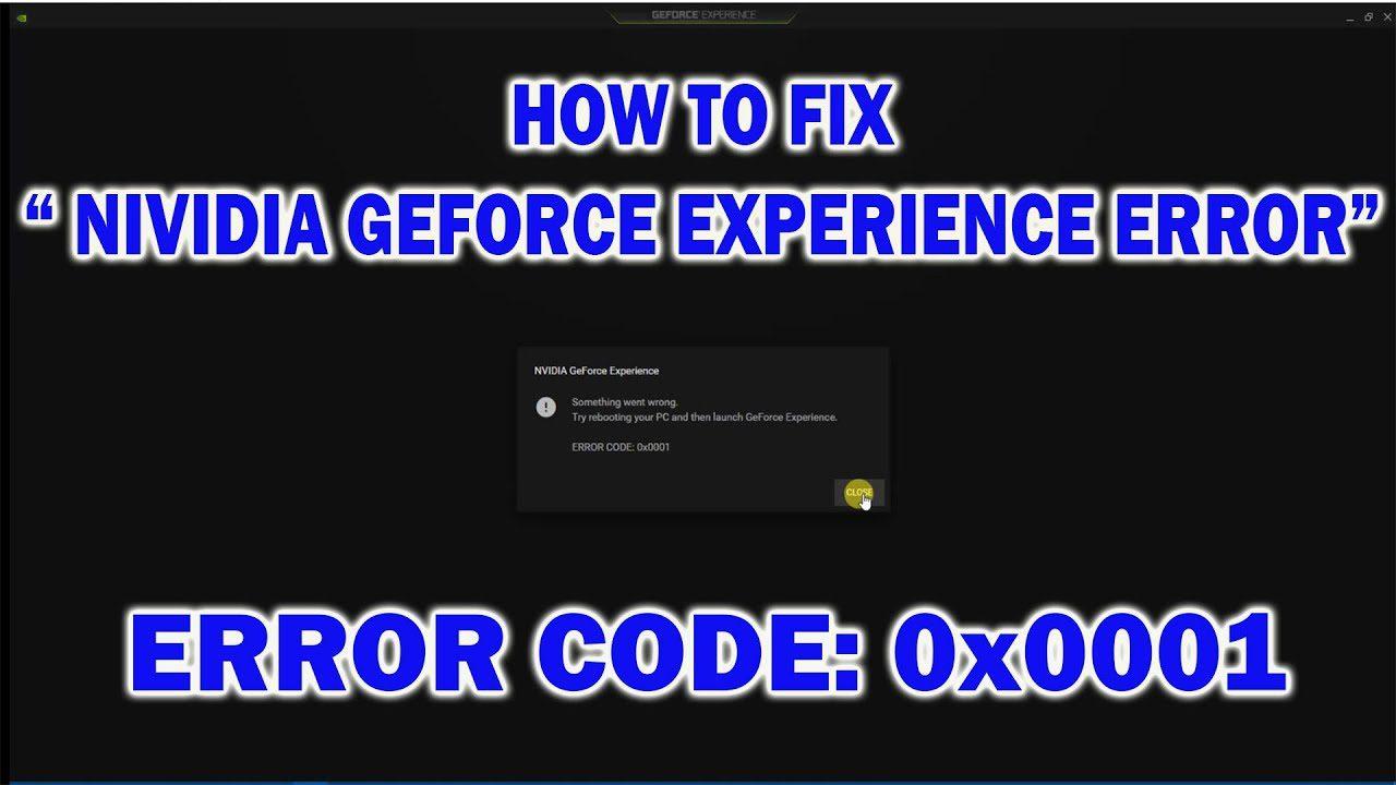 Can We Fix Geforce Experience Error Code 0x0001
