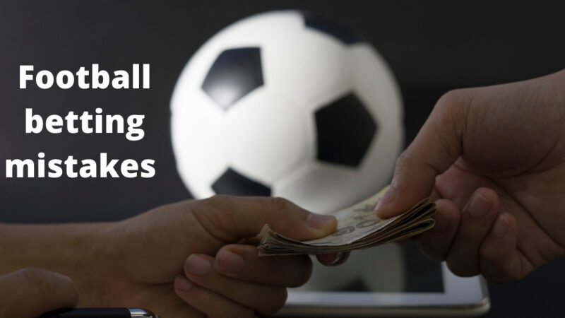 Football betting mistakes which are common