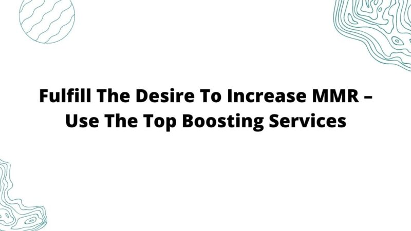 Fulfill The Desire To Increase MMR – Use The Top Boosting Services