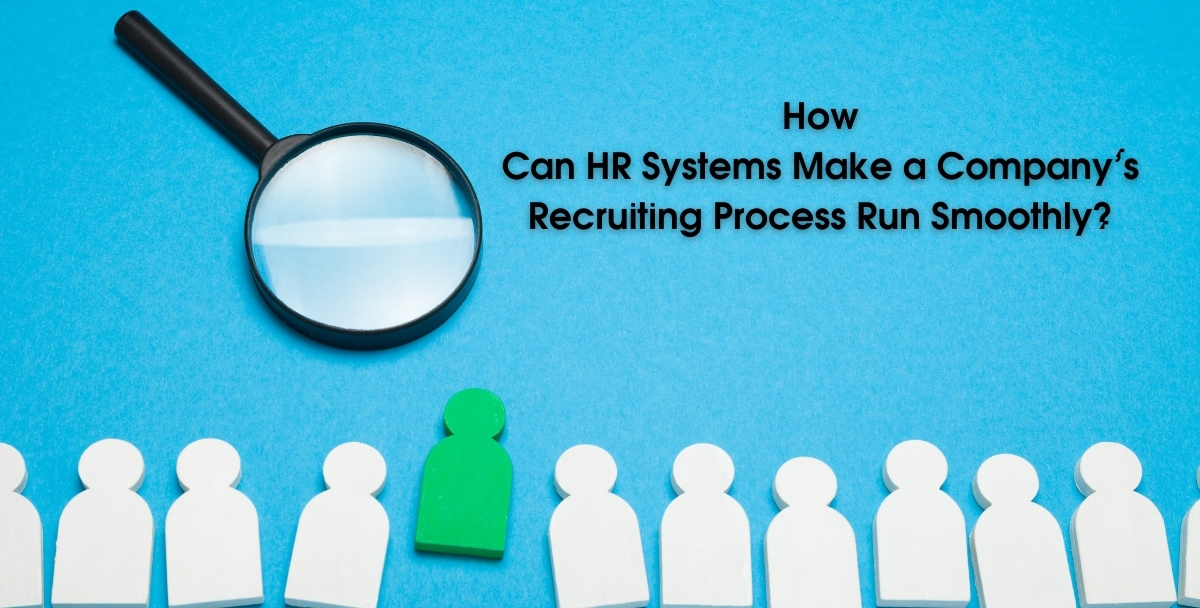 How Can HR Systems Make a Company's Recruiting Process Run Smoothly?