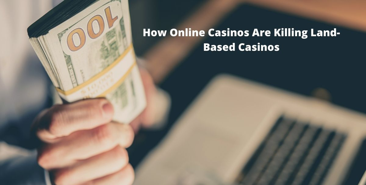 How Online Casinos Are Killing Land-Based Casinos