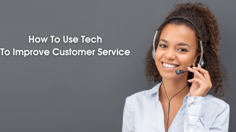 How To Use Tech To Improve Customer Service