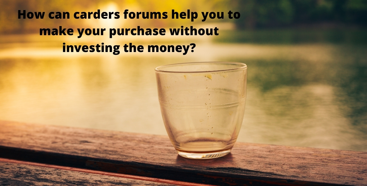 How can carders forums help you to make your purchase without investing the money?