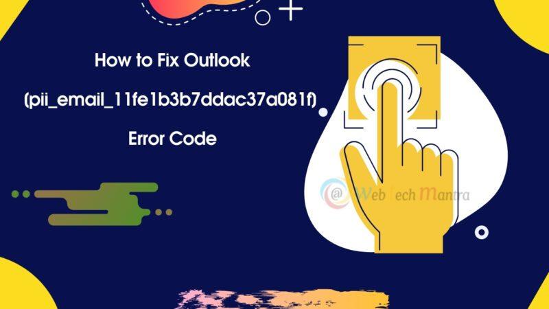 How to Fix Outlook [pii_email_11fe1b3b7ddac37a081f] Error Code