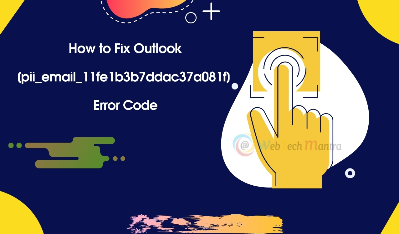 How to Fix Outlook [pii_email_11fe1b3b7ddac37a081f] Error Code