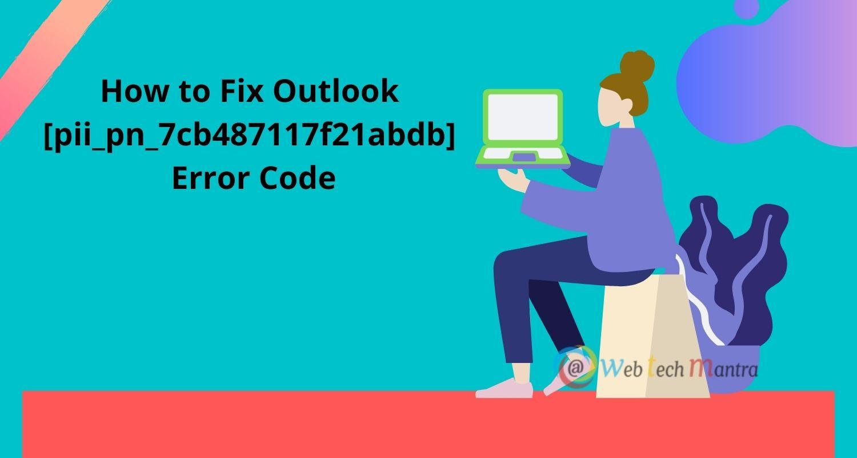 How to Fix Outlook [pii_pn_7cb487117f21abdb] Error Code