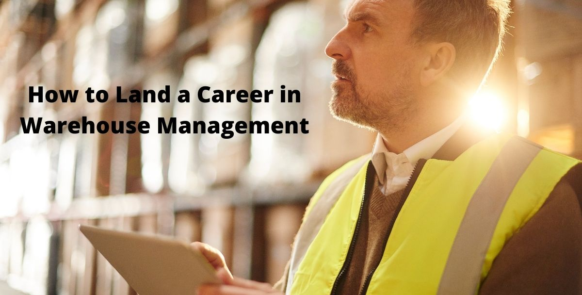 How to Land a Career in Warehouse Management