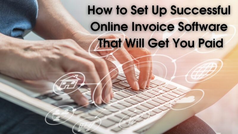 How to Set Up Successful Online Invoice Software That Will Get You Paid