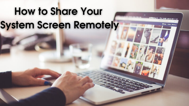 How to Share Your System Screen Remotely