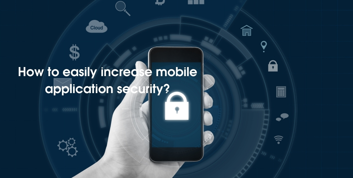 How to easily increase mobile application security?