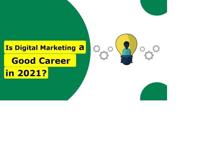 Is Digital Marketing a Good Career in 2021