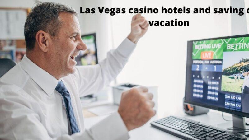 Las Vegas casino hotels and saving on vacation