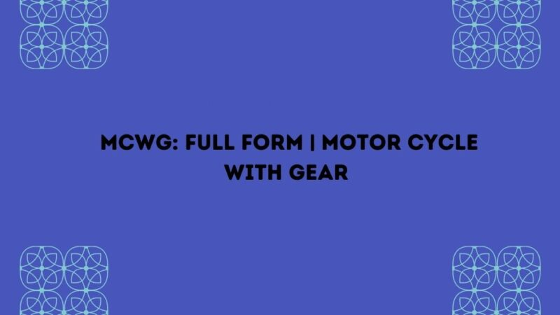 MCWG: Full Form | Motor Cycle With Gear | Latest Updates – 2021