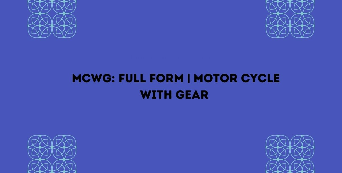 MCWG: Full Form   Motor Cycle With Gear   Latest Updates – 2021