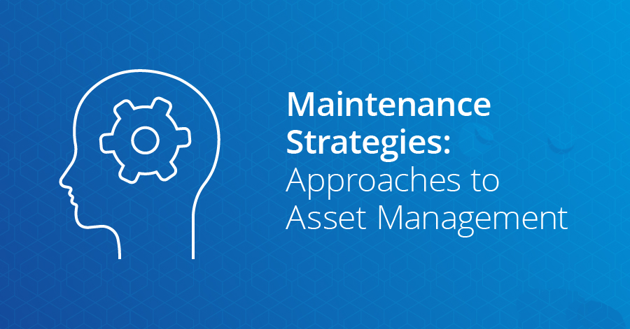 Maintenance Strategies: Determining the Right Strategy for Asset Management